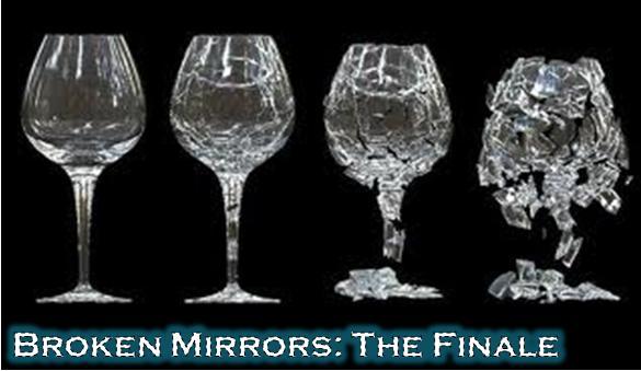 Broken Mirrors Finale